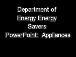 Department of Energy Energy Savers PowerPoint:  Appliances PowerPoint PPT Presentation