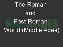 The Roman and Post-Roman World (Middle Ages)