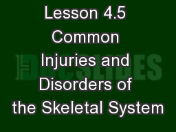 Lesson 4.5 Common Injuries and Disorders of the Skeletal System