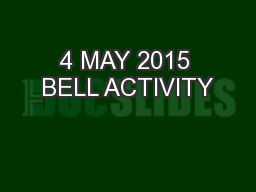 4 MAY 2015 BELL ACTIVITY