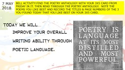 7 MAY 2018 BELL ACTIVITY:FIND THE POETRY ANTHOLOGY WITH YOUR 3X5 CARD FROM FRIDAY IN IT. THEN READ