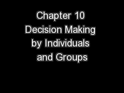 Chapter 10 Decision Making by Individuals and Groups