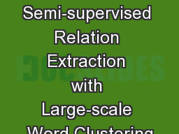 Semi-supervised Relation Extraction with Large-scale Word Clustering
