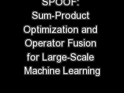 SPOOF: Sum-Product Optimization and Operator Fusion for Large-Scale Machine Learning
