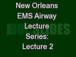 New Orleans EMS Airway Lecture Series: Lecture 2 PowerPoint PPT Presentation