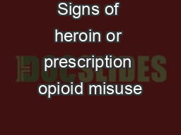 Signs of heroin or prescription opioid misuse