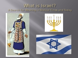 What is Israel? A Search for Meaning in Biblical Times and Today PowerPoint PPT Presentation