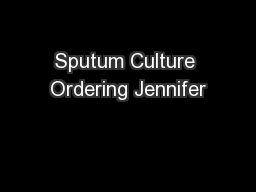 Sputum Culture Ordering Jennifer