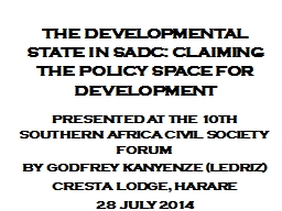 THE DEVELOPMENTAL STATE IN SADC: CLAIMING THE POLICY SPACE FOR DEVELOPMENT