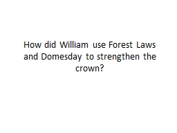 How did William use Forest Laws and Domesday to strengthen the crown?