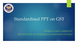 Standardised PPT on GST Indirect Taxes Committee