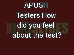 APUSH Testers How did you feel about the test?