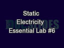 Static Electricity  Essential Lab #6
