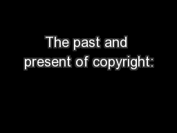 The past and present of copyright: PowerPoint PPT Presentation