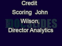 Credit  Scoring  John Wilson, Director Analytics