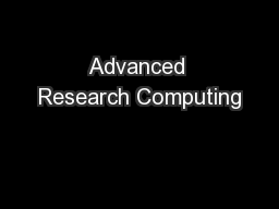 Advanced Research Computing PowerPoint PPT Presentation