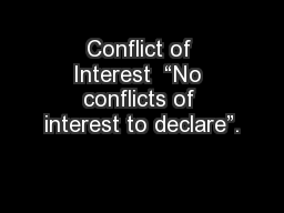 "Conflict of Interest  ""No conflicts of interest to declare""."