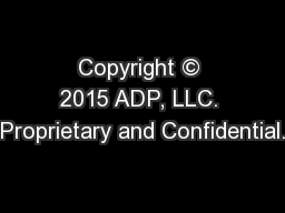 Copyright © 2015 ADP, LLC. Proprietary and Confidential.