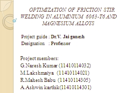 OPTIMIZATION OF FRICTION STIR WELDING IN ALUMINIUM 6063-T6 AND MAGNESIUM ALLOYS PowerPoint PPT Presentation