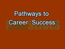Pathways to Career  Success:
