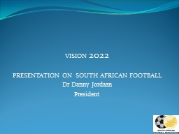 VISION  2022 PRESENTATION ON  SOUTH AFRICAN FOOTBALL