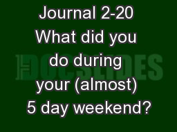 Journal 2-20 What did you do during your (almost) 5 day weekend?