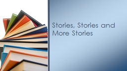 Stories, Stories and More Stories PowerPoint PPT Presentation