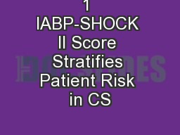 1 IABP-SHOCK II Score Stratifies Patient Risk in CS