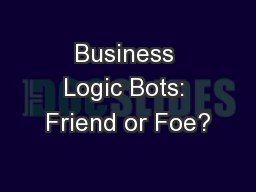 Business Logic Bots: Friend or Foe?