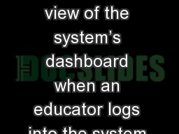 This is the view of the system�s dashboard when an educator logs into the system.