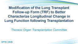 1 Modification of the  Lung Transplant Follow-up Form (TRF) to Better Characterize Longitudinal Cha
