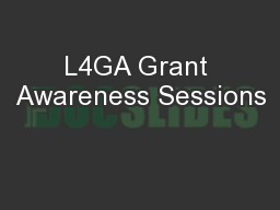 L4GA Grant Awareness Sessions PowerPoint PPT Presentation