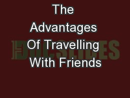 The Advantages Of Travelling With Friends PowerPoint PPT Presentation