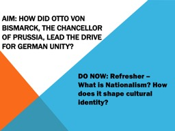 Aim:  How did Otto von Bismarck, the chancellor of Prussia, lead the drive for German unity?
