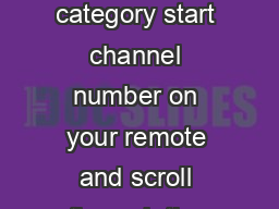 Opti TM Channel Guide  easy ways to find your favourite channels  Enter the category start channel number on your remote and scroll through the guide  Use the on your remote and enter the program or