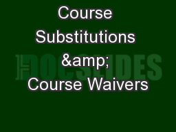 Course Substitutions & Course Waivers PowerPoint PPT Presentation