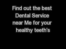 Find out the best Dental Service near Me for your healthy teeth's