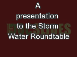 A presentation to the Storm Water Roundtable