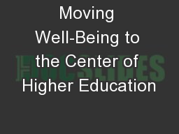 Moving Well-Being to the Center of Higher Education PowerPoint PPT Presentation