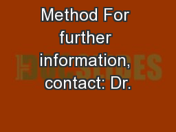 Method For further information, contact: Dr.