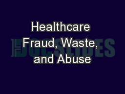 Healthcare Fraud, Waste, and Abuse