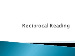 Reciprocal Reading Reciprocal Reading means you will conduct a reading group on your own without a