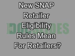 What Do The New SNAP Retailer Eligibility Rules Mean For Retailers?