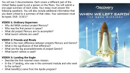 You will see 3 documentaries. Each covers a different part of the United States quest to put a pers