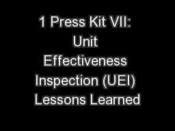 1 Press Kit VII: Unit Effectiveness Inspection (UEI) Lessons Learned