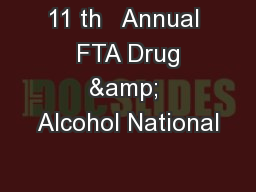11 th   Annual  FTA Drug & Alcohol National