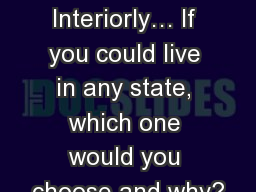 Thinking Interiorly� If you could live in any state, which one would you choose and why?