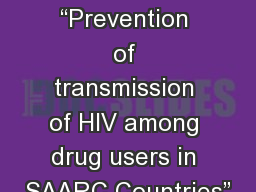 """Project RAS/H13 """"Prevention of transmission of HIV among drug users in SAARC Countries"""""""