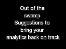 Out of the swamp Suggestions to bring your analytics back on track