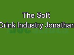 The Soft Drink Industry Jonathan